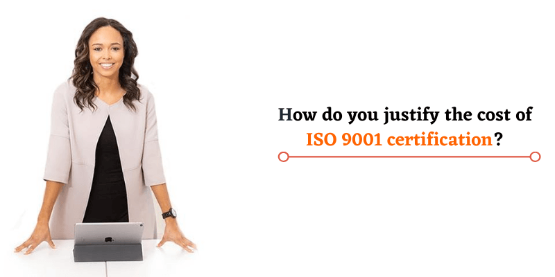 How do you justify the cost of ISO 9001 certification