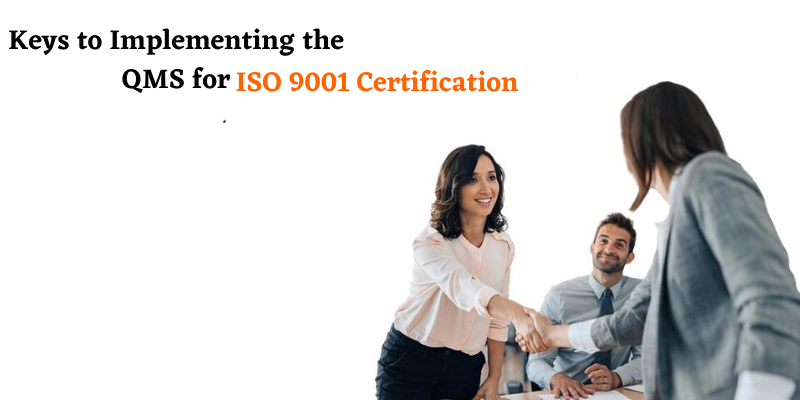 Keys to Implementing the QMS for ISO 9001 Certification