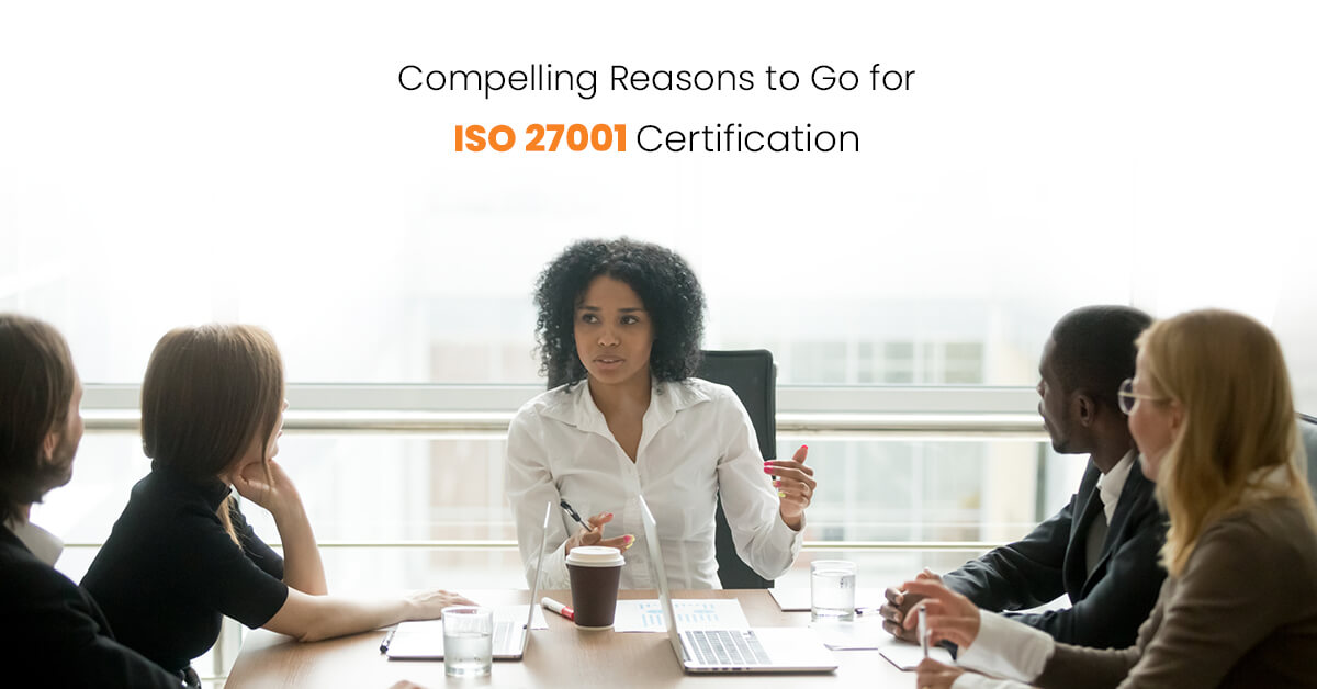 Compelling Reasons to Go for ISO 27001 Certification