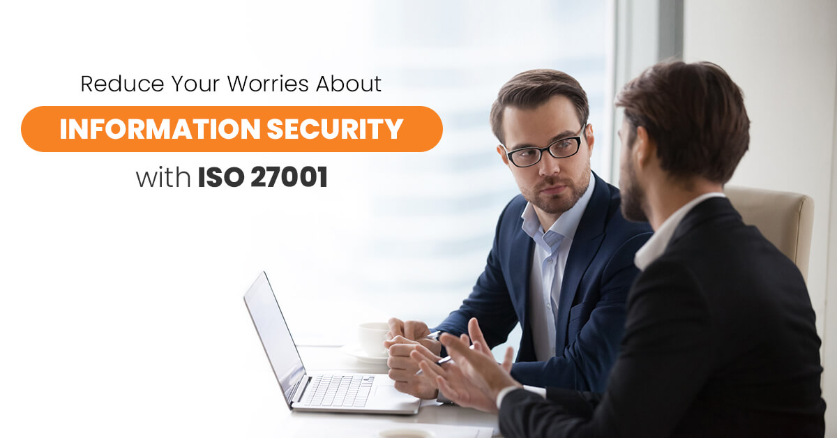 Reduce Your Worries About Information Security with ISO 27001
