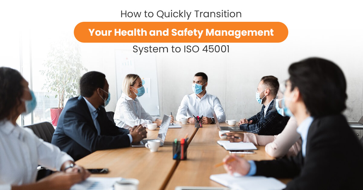 How to Quickly Transition Your Health and Safety Management System to ISO 45001