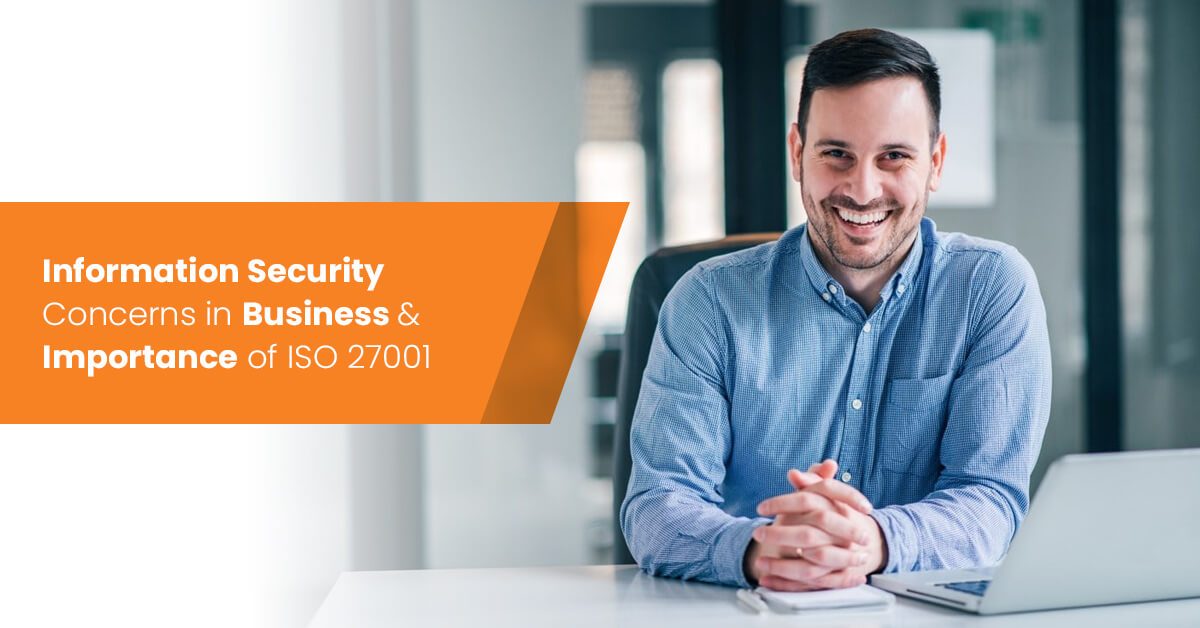 Information Security Concerns in Business & Importance of ISO 27001