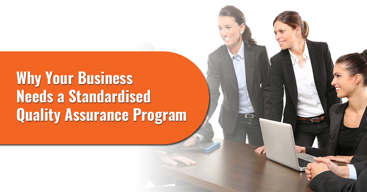 Why Your Business Needs a Standardised Quality Assurance Program