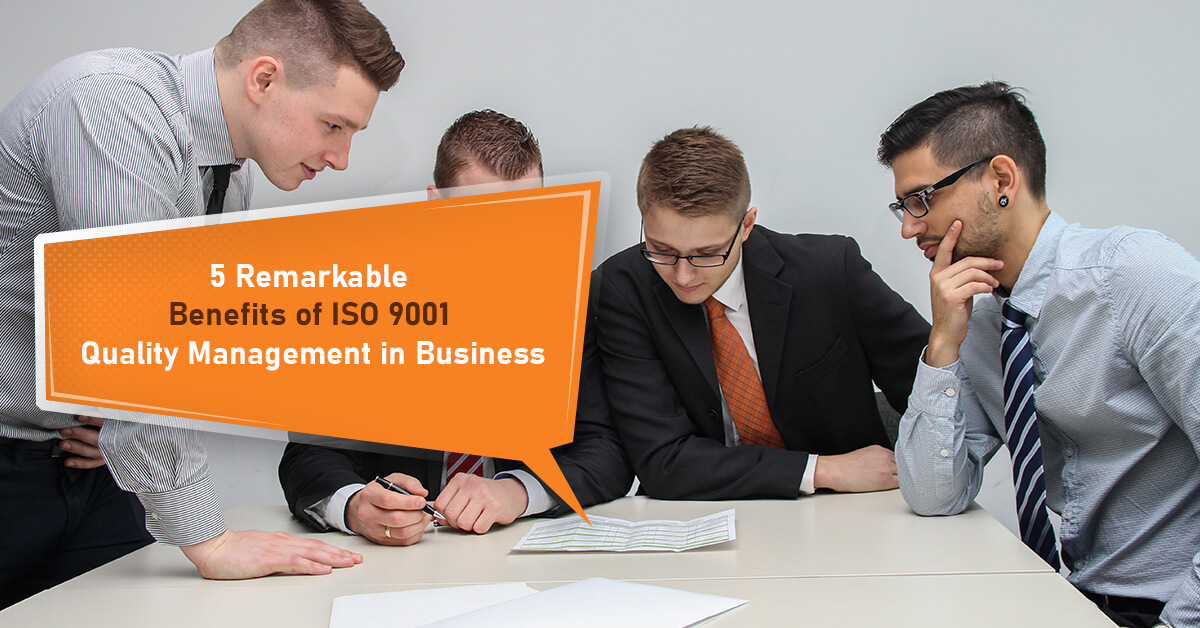 5 Remarkable Benefits of ISO 9001 Quality Management in Business