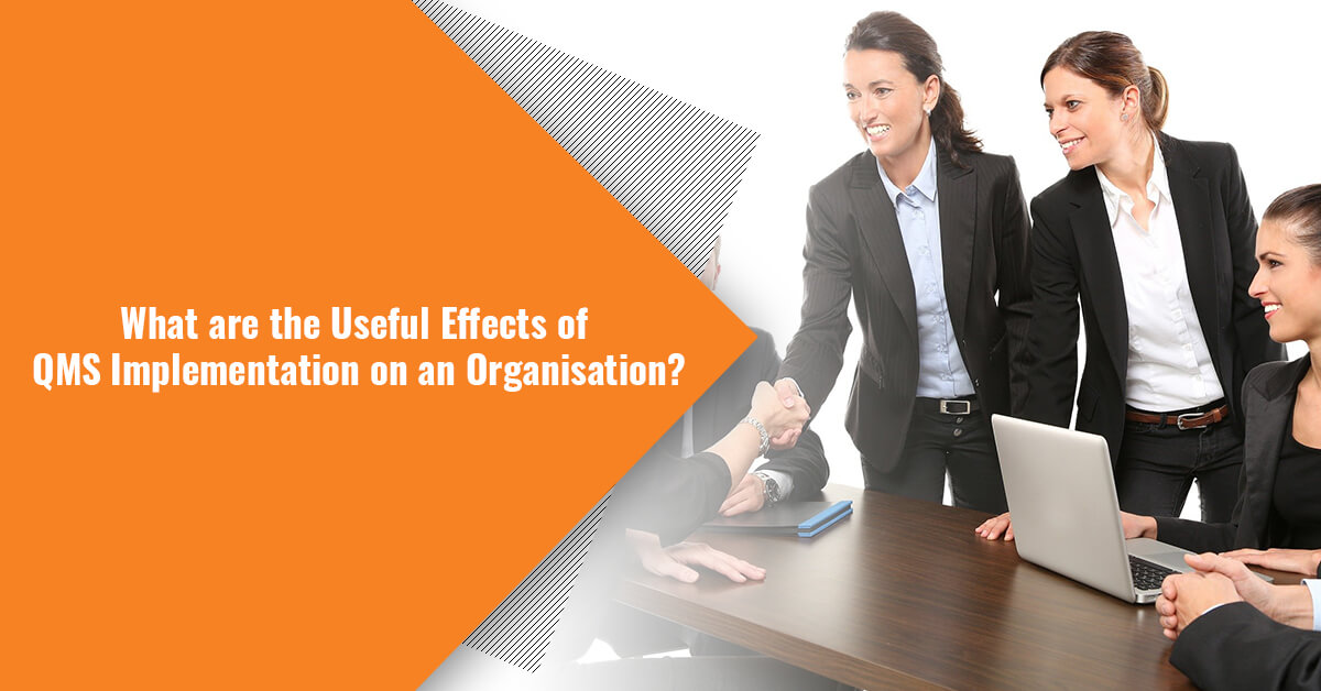 What are the Useful Effects of QMS Implementation on an Organisation?